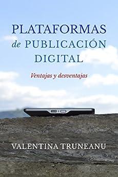 Plataformas de publicación digital: Ventajas y desventajas (Spanish Edition) by [Truneanu, Valentina]
