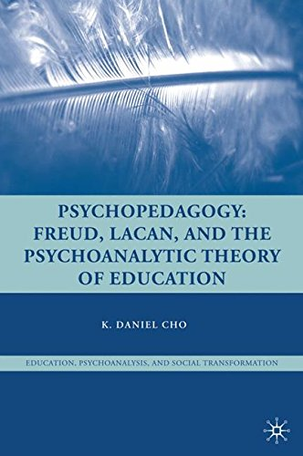Psychopedagogy: Freud, Lacan, and the Psychoanalytic Theory of Education (Education, Psychoanalysis, and Social Transfor