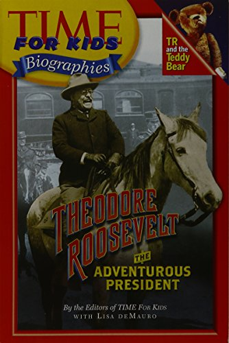 (TIME FOR KIDS: THEODORE ROOSEVELT, THE ADVENTUROUS PRESIDENT (PAPERBACK) COPYRIGHT 2005)