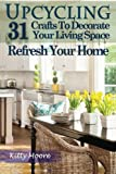 Upcycling: 31 Crafts to Decorate Your Living Space & Refresh Your Home (3rd Edition)