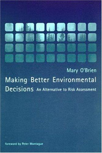 Making Better Environmental Decisions: An Alternative to Risk Assessment