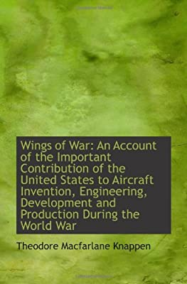 Wings of War: An Account of the Important Contribution of the United States to Aircraft Invention, E