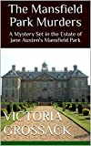 The Mansfield Park Murders: A Mystery Set in the Estate of Jane Austen's Mansfield Park (Mysteries Set in Jane Austen Novels Book 3)