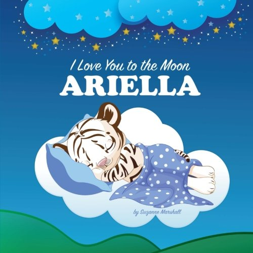 I Love You to the Moon, Ariella: Bedtime Story & Personalized Book (Bedtime Stories, Goodnight Poems, Bedtime Stories for Kids, Personalized Books, Personalized Gifts)