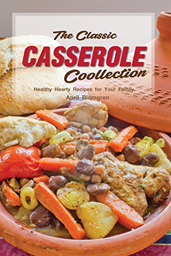 The Classic Casserole Collection: Healthy Hearty Recipes for Your Family