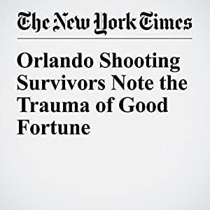 Orlando Shooting Survivors Note the Trauma of Good Fortune