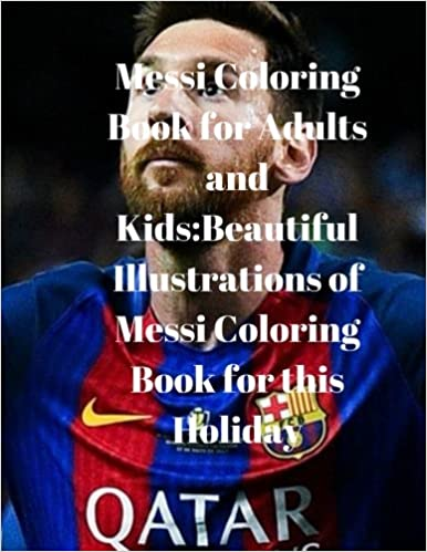 Messi Coloring Book For Adults And KidsBeautiful Illustrations Of This Holiday Kay Debs 9781981268955 Amazon Books
