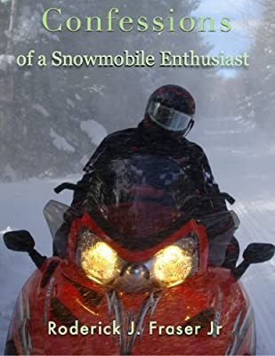 Confessions of a Snowmobile Enthusiast by Roderick J Fraser Jr (January 1, 2014) Paperback by Roderick J Fraser Jr (1705-08-02)