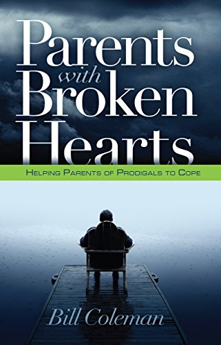 Parents with Broken Hearts: Helping Parents of Prodigals to Hope
