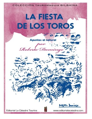 Apuntes Natural Del (La Fiesta de los Toros. Apuntes del Natural.: (Plaza de toros de la Carretera de Aragon, Madrid, 1927-1936) (La Catedra Taurina) (Volume 1) (Spanish Edition))