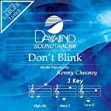 Don't Blink [Accompaniment/Performance Track] by Made Popular By: Kenny Chesney (2008-05-03)