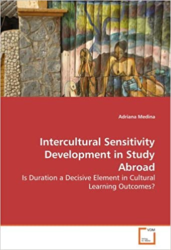 Book Intercultural Sensitivity Development in Study Abroad - Is Duration a Decisive Element in Cultural Learning Outcomes? by Adriana Medina (2008-10-24)