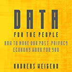 Data for the People: How to Make Our Post-Privacy Economy Work for You | Andreas S. Weigend
