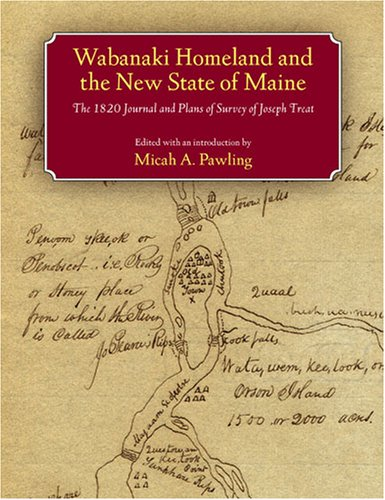 Wabanaki Homeland and the New State of Maine: The 1820 Journal and Plans of Survey of Joseph Treat