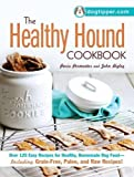 The Healthy Hound Cookbook: Over 125 Easy Recipes for Healthy, Homemade Dog Food - Including Grain-Free, Paleo, and Raw Recipes!