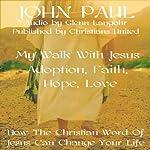 Adoption, Faith, Hope, Love: My Walk with Jesus | John Paul, Christians United