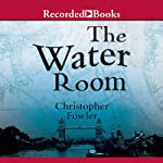 The Water Room: A Peculiar Crimes Unit Mystery | Christopher Fowler