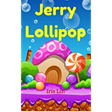 Books for Kids: Jerry Lollipop (Friend of Lilly Ice Cream) (Bedtime Stories for Kids age 2-6) Short Stories for Kids, Kids Books, Children's Books, Early Readers, Beginner Readers (Fun Time Series)