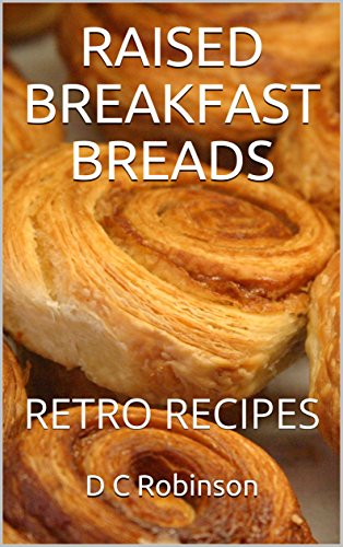 RAISED BREAKFAST BREADS: RETRO RECIPES by D C Robinson