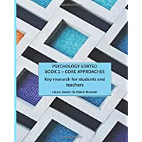 PSYCHOLOGY SORTED  BOOK 1 - CORE APPROACHES: Key research for students and teachers