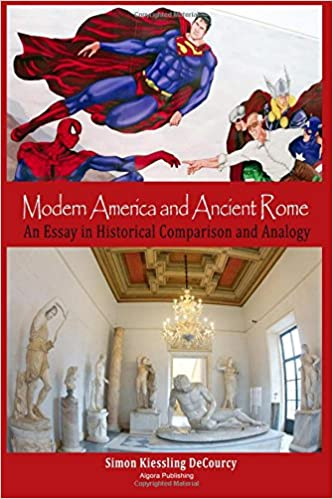 modern america and ancient rome an essay in historical comparison modern america and ancient rome an essay in historical comparison and analogy simon kiessling decourcy 9781628941531 com books