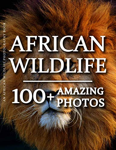 African Wildlife Photography Book - African Wildlife100+ Amazing Pictures and Photos in this fantastic African Wildlife Picture BookThese are some of most stunning and captivating animals on the planet, irresistibly beautiful and alluring.And this be...