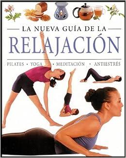 La Nueva Guia De La Relajacion: Pilates, Yoga, Meditacion ...