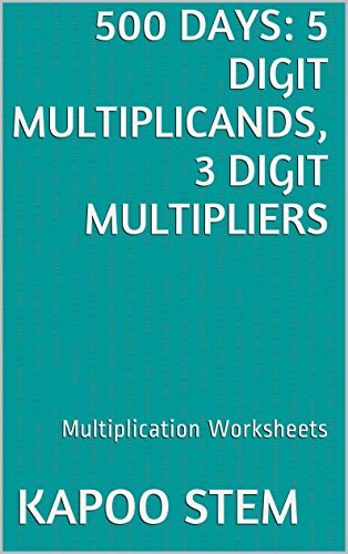 500 Multiplication Worksheets with 5-Digit Multiplicands, 3-Digit Multipliers: Math Practice Workbook (500 Days Math Multiplication Series 12) (English Edition)