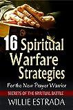 16 Spiritual Warfare Strategies for the New Prayer Warrior: Secrets of the Spiritual Battle