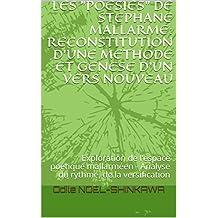 """LES """"POESIES"""" DE STEPHANE MALLARME: RECONSTITUTION D'UNE METHODE ET GENESE D'UN VERS NOUVEAU: Exploration de l'espace poétique mallarméen - Analyse du rythme, de la versification (French Edition)"""