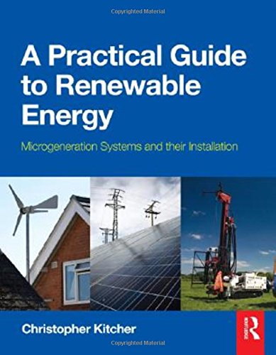 A Practical Guide To Renewable Energy  Power Systems And Their Installation