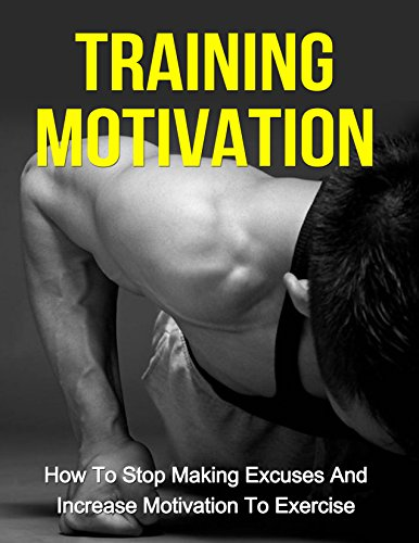 Training Motivation: How To Stop Making Excuses And Increase Motivation To Exercise (Training motivation, Exercise motivation, Workout motivation, Fitness ... motivation, Bodybuilding motivation) by [Berko, Sivan]