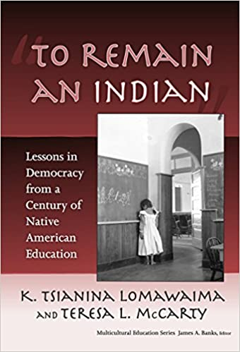 """To Remain an Indian"": Lessons in Democracy from a Century of Native American Education (Multicultural Education Series), K. Tsianina Lomawaima; Teresa L. McCarty"