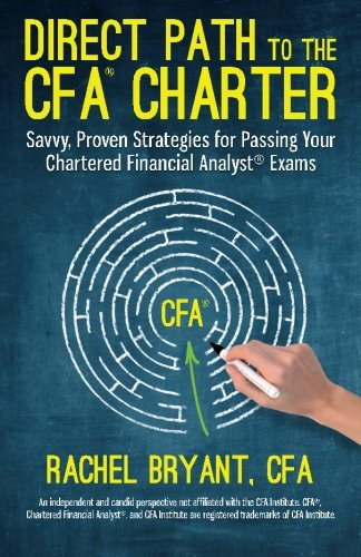 Direct Path to the CFA Charter: Savvy, Proven Strategies for Passing Your Chartered Financial Analyst Exams