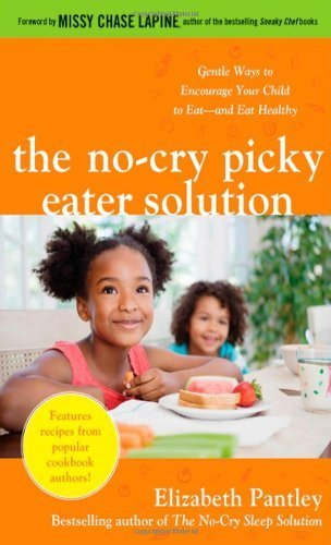 The No-Cry Picky Eater Solution: Gentle Ways to Encourage Your Child to Eat - and Eat Healthy by Pantley, Elizabeth (2011) Paperback