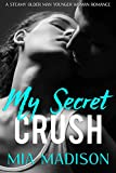 My Secret Crush: A Steamy Older Man Younger Woman Romance