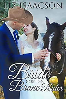 A Bride for the Bronc Rider (Brush Creek Brides Book 3) by [Isaacson, Liz]