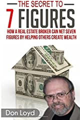 The Secret to 7 Figures: How a Real Estate Broker Can Net Seven Figures by Helping Others Create Wealth Paperback