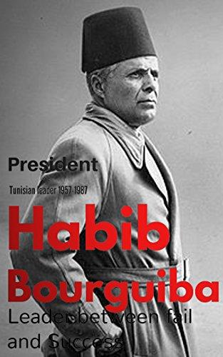 habib-bourguiba-leader-between-fail-and-success-tunisen-president-1957-1987