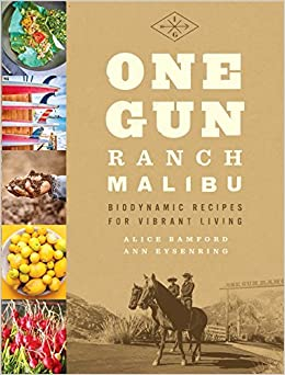 One Gun Ranch, Malibu: Biodynamic Recipes For Vibrant Living: Alice  Bamford, Ann Eysenring: 9781941393529: Amazon.com: Books
