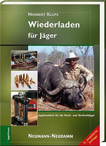 Wiederladen für Jäger: Jagdmunition für die Hochwild- und Großwildjagd