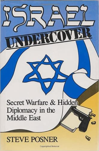 Israel Undercover: Secret Warfare and Hidden Diplomacy in the ...