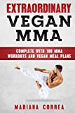 Extraordinary Vegan Mma: Complete with 100 Mma Workouts and Vegan Meal Plans