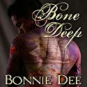 Bone Deep Audiobook by Bonnie Dee Narrated by Natasha Soudek
