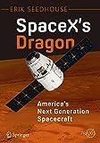 SpaceX's Dragon: America's Next Generation Spacecraft (Springer Praxis Books)