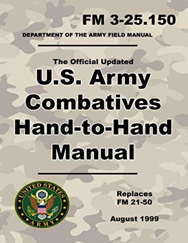 U.S. Army Combatives Hand-to-Hand Manual: Official Updated FM 3-25.150 (Not Obsolete FM 21-50) - 260+ Pages - (Prepper Survival Army)
