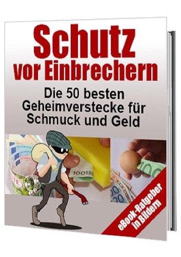 Schutz vor Einbrechern - die 50 besten Geheimverstecke gegen Diebstahl für Schmuck und Geld (Haus und Wohnen 1) (German Edition)