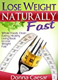 Lose Weight Naturally Fast - Whole Foods, Clean Eating, Healthy Living Book to Lose Weight Fast