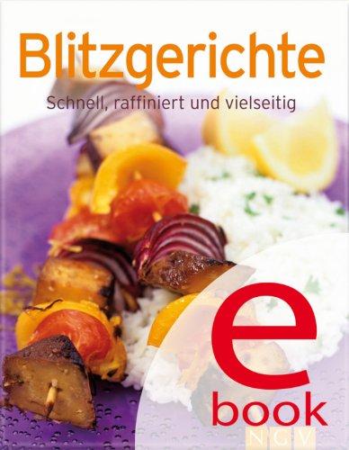 Blitzgerichte: Unsere 100 besten Rezepte in einem Kochbuch (German Edition) ()