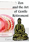 Zen and the Art of Gentle Retirement, Harry Turner, 1857567609